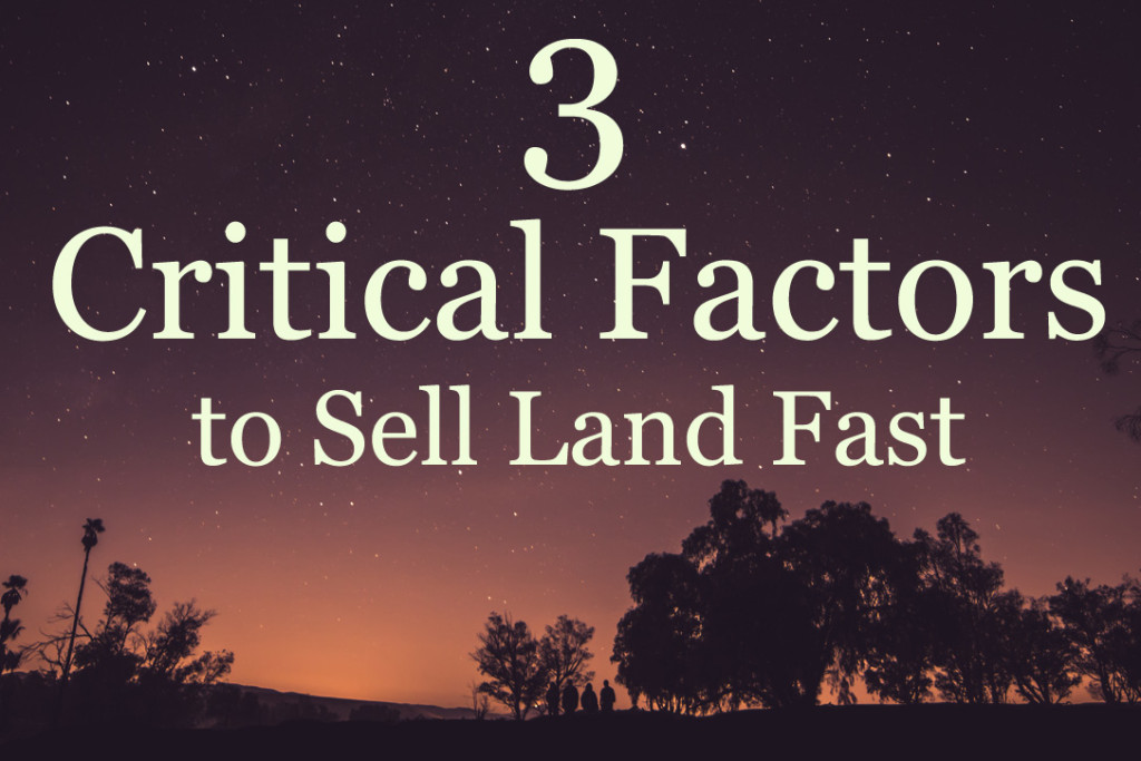 3 Critical Factors to Sell Land Fast